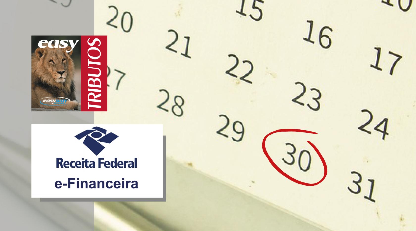 Receita Federal prorroga prazo de entrega da eFinanceira